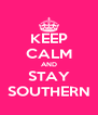 KEEP CALM AND STAY SOUTHERN - Personalised Poster A4 size