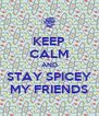 KEEP CALM AND STAY SPICEY MY FRIENDS - Personalised Poster A4 size