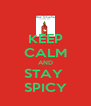 KEEP CALM AND STAY  SPICY - Personalised Poster A4 size