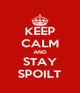 KEEP CALM AND STAY SPOILT - Personalised Poster A4 size