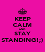 KEEP CALM AND STAY STANDING!;) - Personalised Poster A4 size