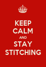 KEEP CALM AND STAY STITCHING - Personalised Poster A4 size