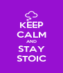 KEEP CALM AND STAY STOIC - Personalised Poster A4 size