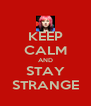 KEEP CALM AND STAY STRANGE - Personalised Poster A4 size