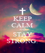 KEEP CALM AND STAY STRONG. - Personalised Poster A4 size