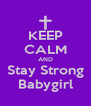 KEEP CALM AND Stay Strong Babygirl - Personalised Poster A4 size