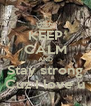 KEEP CALM AND Stay strong Cuz I love u - Personalised Poster A4 size