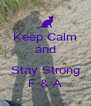 Keep Calm and  Stay Strong F & A - Personalised Poster A4 size