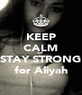 KEEP CALM and  STAY STRONG for Aliyah - Personalised Poster A4 size