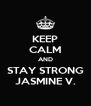 KEEP CALM AND STAY STRONG JASMINE V. - Personalised Poster A4 size