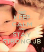 KEEP CALM AND STAY STRONG JB - Personalised Poster A4 size