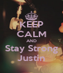 KEEP CALM AND Stay Strong Justin - Personalised Poster A4 size