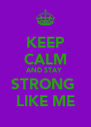 KEEP CALM AND STAY  STRONG  LIKE ME - Personalised Poster A4 size