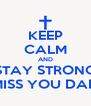 KEEP CALM AND STAY STRONG MISS YOU DAD - Personalised Poster A4 size