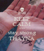 KEEP CALM AND stay strong THAYNÁ - Personalised Poster A4 size