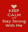 KEEP CALM AND Stay Strong With Me - Personalised Poster A4 size