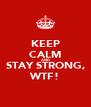 KEEP CALM AND STAY STRONG, WTF! - Personalised Poster A4 size
