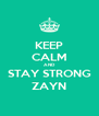 KEEP CALM AND STAY STRONG ZAYN - Personalised Poster A4 size