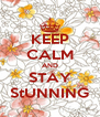 KEEP CALM AND STAY StUNNING - Personalised Poster A4 size