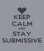 KEEP CALM AND STAY SUBMISSIVE - Personalised Poster A4 size