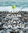KEEP CALM AND STAY SUN SAFE - Personalised Poster A4 size