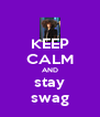 KEEP CALM AND stay swag - Personalised Poster A4 size