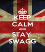 KEEP CALM AND STAY  SWAGG - Personalised Poster A4 size