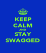 KEEP CALM AND STAY SWAGGED - Personalised Poster A4 size