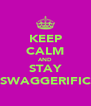 KEEP CALM AND STAY SWAGGERIFIC - Personalised Poster A4 size