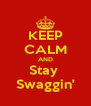 KEEP CALM AND Stay  Swaggin' - Personalised Poster A4 size