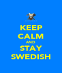 KEEP CALM AND STAY SWEDISH - Personalised Poster A4 size