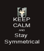 KEEP CALM AND Stay  Symmetrical - Personalised Poster A4 size