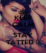 KEEP CALM AND STAY TATTED ✌ - Personalised Poster A4 size