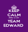 KEEP CALM AND STAY TEAM EDWARD  - Personalised Poster A4 size