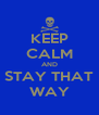 KEEP CALM AND STAY THAT WAY - Personalised Poster A4 size