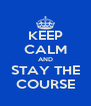 KEEP CALM AND STAY THE COURSE - Personalised Poster A4 size