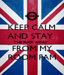 KEEP CALM AND STAY  THE FUCK AWAY   FROM MY  ROOM FAM - Personalised Poster A4 size