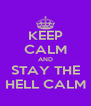 KEEP CALM AND STAY THE HELL CALM - Personalised Poster A4 size