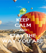 KEEP CALM AND STAY THE WAY YOU ARE - Personalised Poster A4 size