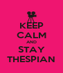 KEEP CALM AND STAY THESPIAN - Personalised Poster A4 size