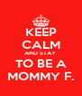 KEEP CALM AND STAY  TO BE A MOMMY F. - Personalised Poster A4 size