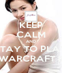 KEEP CALM AND STAY TO PLAY WARCRAFT II - Personalised Poster A4 size
