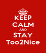 KEEP CALM AND STAY Too2Nice - Personalised Poster A4 size