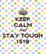 KEEP CALM AND STAY TOUGH 1519 - Personalised Poster A4 size