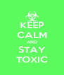 KEEP CALM AND STAY TOXIC - Personalised Poster A4 size