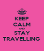 KEEP CALM AND STAY TRAVELLING  - Personalised Poster A4 size