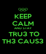KEEP CALM AND STAY  TRU3 TO TH3 CAUS3 - Personalised Poster A4 size