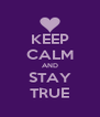 KEEP CALM AND STAY TRUE - Personalised Poster A4 size