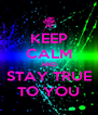 KEEP CALM AND STAY TRUE TO YOU - Personalised Poster A4 size