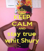 KEEP CALM AND stay true whit Shury - Personalised Poster A4 size
